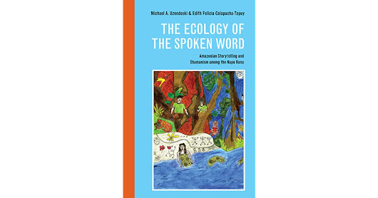 The Ecology of the Spoken Word: Amazonian Storytelling and the Shamanism among the Napo Runa