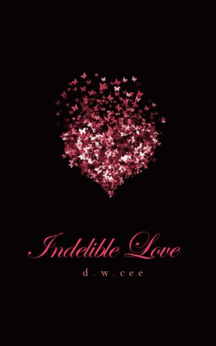 Indelible Love - Emily's Story by D.W. Cee