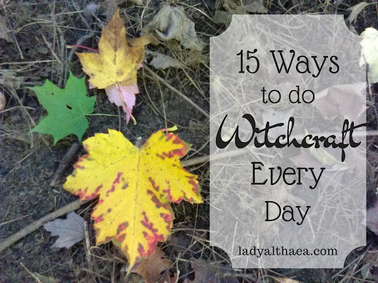 15 Ways to do Witchcraft Every Day