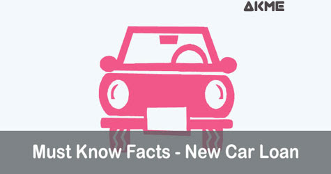 New Car Loan: 5 Must Know Facts Before You Apply [2019] - AKME