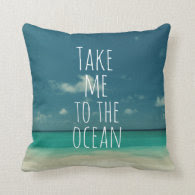 Take Me to the Ocean Quote Pillows