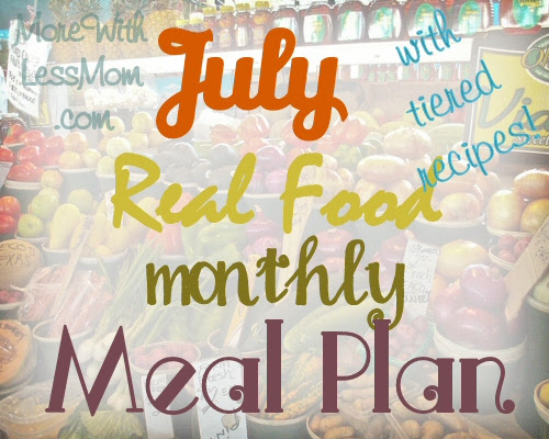 July Real Food Monthly Meal Plan from The More With Less Mom