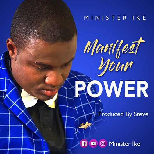 Audio: Manifest Your Power by Minister Ike | Ghana Music