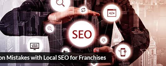 3 Common Mistakes with Local SEO for Franchises