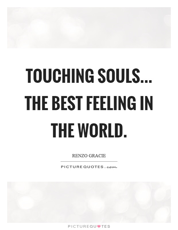 Touching Souls The Best Feeling In The World Picture Quotes