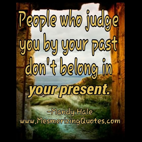 People Who Judge You By Your Past Mesmerizing Quotes