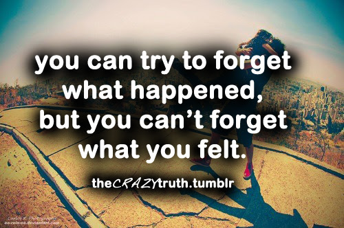 You Can Try To Forget What Happened But You Cant Forget What You