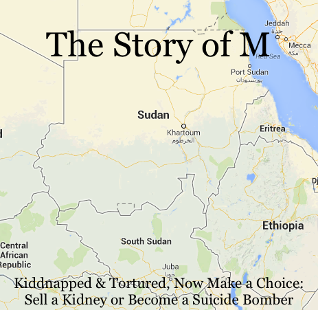 Sudan Stories: The Story of M – Sell a Kidney or Make Bombs