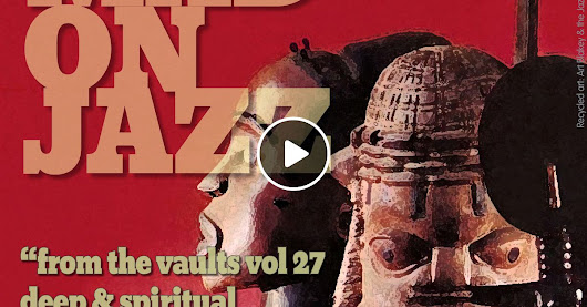 MADONJAZZ From the Vaults vol 27: Deep & Spiritual world jazz sounds