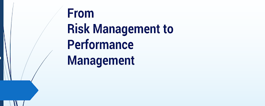 From Risk Management to Performance Management