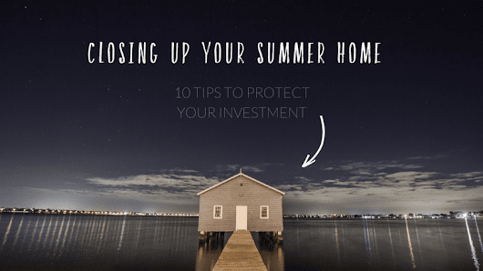 10 Tips For Closing Up Your Summer Home | The Maids Blog