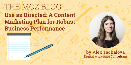 Use as Directed: A Content Marketing Plan for Robust Business Performance - Moz