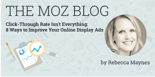 Click-Through Rate Isn't Everything: 8 Ways to Improve Your Online Display Ads
