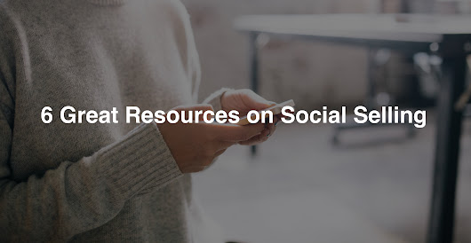 6 Great Resources to Learn about Social Selling