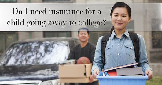 Do I need insurance for a child going away to college?