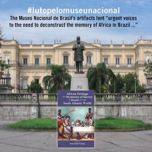 #lutopelomuseunacional: The Museo Nacional de Brasil and how it preserved African Heritage and Memories of Slavery in Brazil