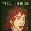 We Could Be Heroes by Sarah Dale