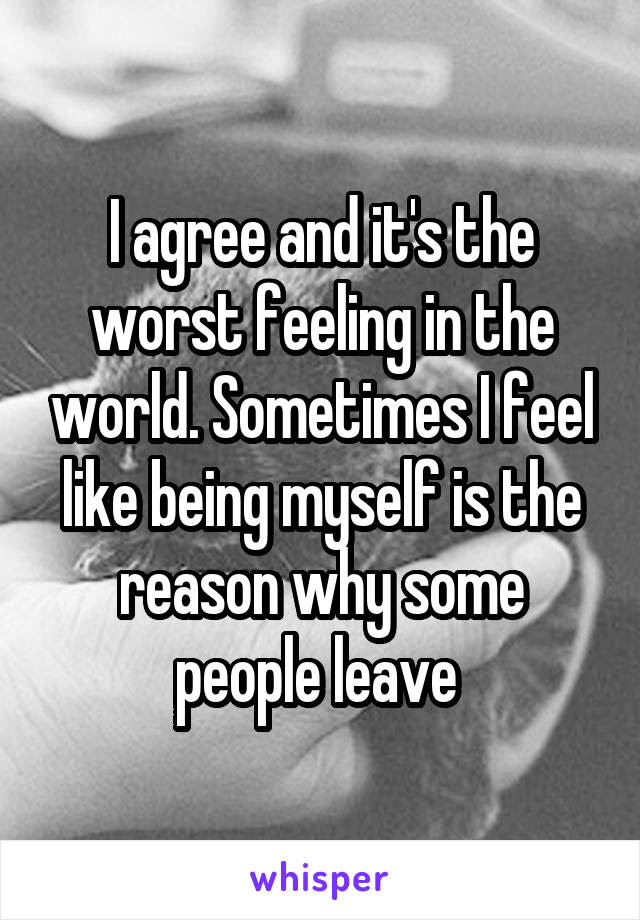 I Agree And Its The Worst Feeling In The World Sometimes I Feel