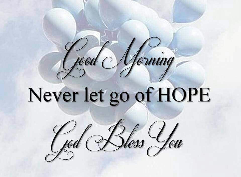 Good Morning Never Let Go Of Hope Pictures Photos And Images For