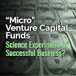 Micro Venture Capital Funds: Science Experiment or Successful Business?