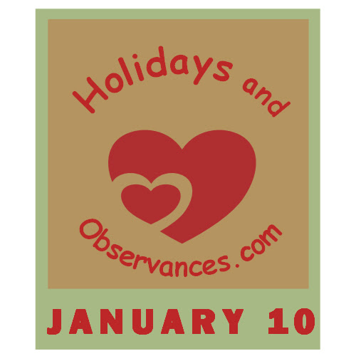 January 10 Holidays and Observances, Events, History, Recipe & More!