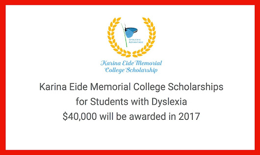 Karina Eide College Scholarship for Students with Dyslexia $40,000 in 2017