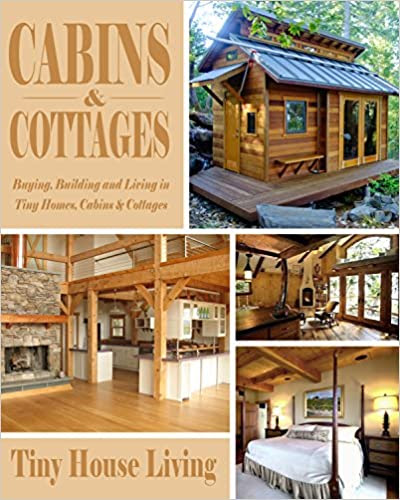 Cabins & Cottages: Buying, Building and Living in Tiny Homes, Cabins & Cottages (Includes Two Free Books: Shipping Container Homes 51 Design Tips & Tiny ... TIps - Cabins and Cottages, Tiny Home)