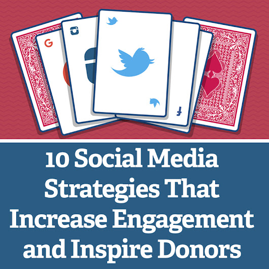 10 Social Media Strategies That Increase Engagement and Inspire Donors