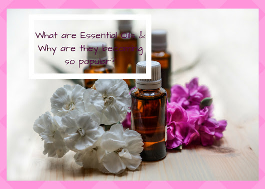 What are Essential Oils and why are they getting popular?