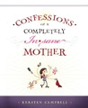 Confessions of a Completely Insane Mother