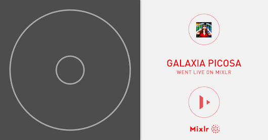 galaxia picosa on Mixlr