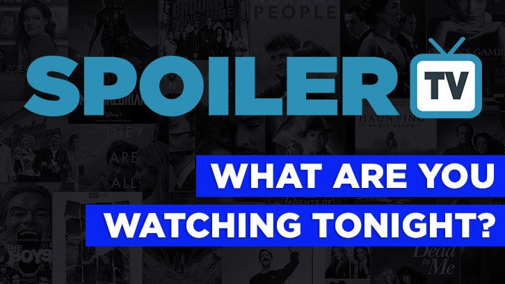 POLL : What are you watching Tonight? - 22nd May 2017