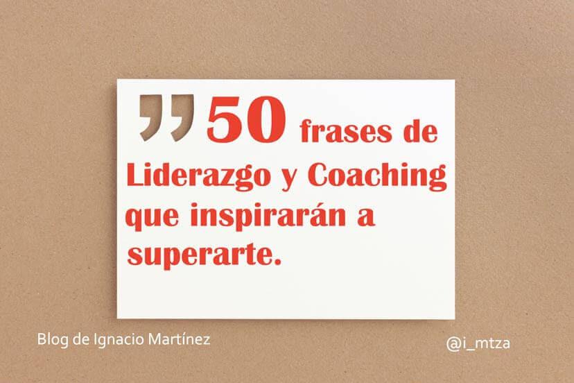50 Frases De Liderazgo Y Coaching Que Inspiraran A Superarte Blog