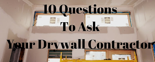 10 Questions To Ask Before Hiring a Drywall Contractor In Toronto - Drywall Installation and Taping Services Toronto (647) 677-2844