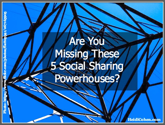Are You Missing These 5 Social Sharing Powerhouses? - Heidi Cohen