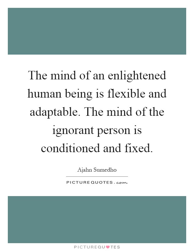 The Mind Of An Enlightened Human Being Is Flexible And Picture