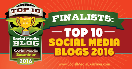 Finalists: Top 10 Social Media Blogs 2016 by Social Media Examiner - A Listly List
