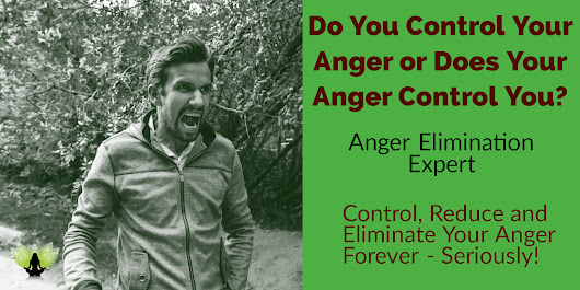 Reduce & Eliminate Anger Once and For All