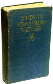 Birds in Town and Village W.H. Hudson (1919)