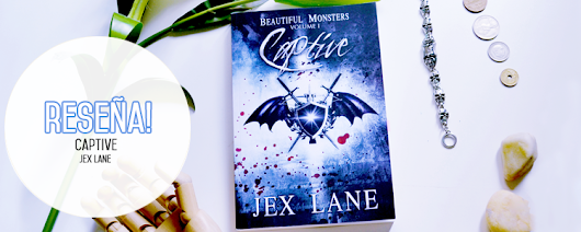 [RESEÑA] Beautiful Monsters. Captive — Jex Lane
