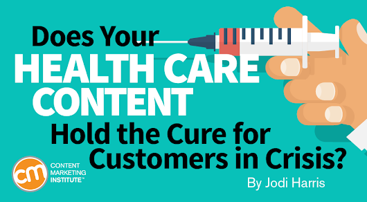 Does Your Health Care Content Hold the Cure for Customers in Crisis?