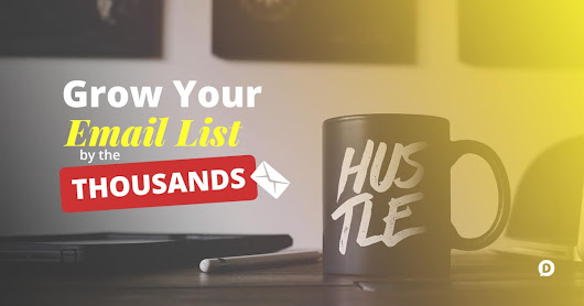 How to Grow Your Email List by the Thousands • Dustn.tv