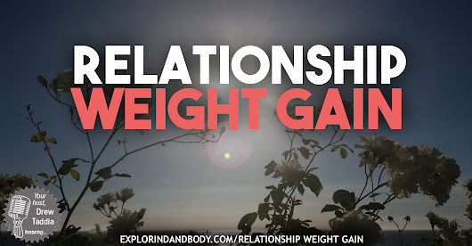 5/5 - Relationship Weight Gain - Exploring Mind and Body