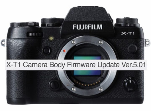 New Fujifilm X-T1 Firmware 5.01 Released - Fuji Rumors