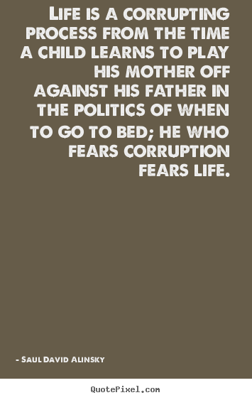 Saul David Alinsky Poster Quotes Life Is A Corrupting Process From