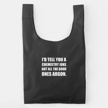 Chemistry Joke Good Ones Argon Reusable Bag
