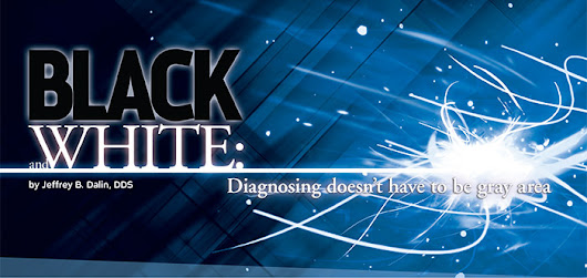 Black and White: Diagnosing Doesn't Have to be Gray Area - dentaltown