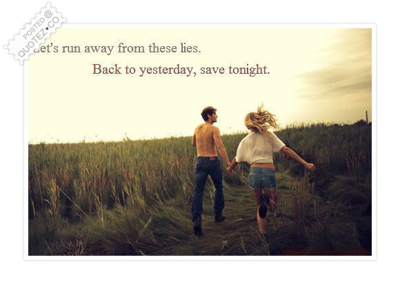 Lets Run Away From These Lies Love Quote Quotezco