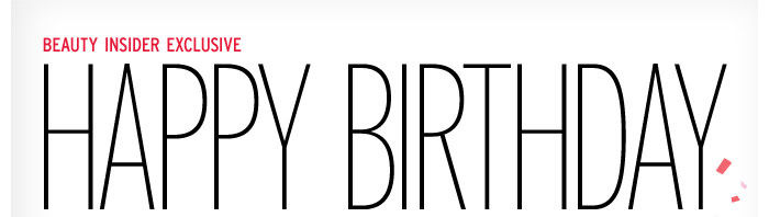 Beauty Insider Exclusive | HAPPY BIRTHDAY