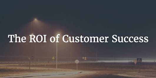 The ROI of Customer Success - Customer Success Software | Gainsight